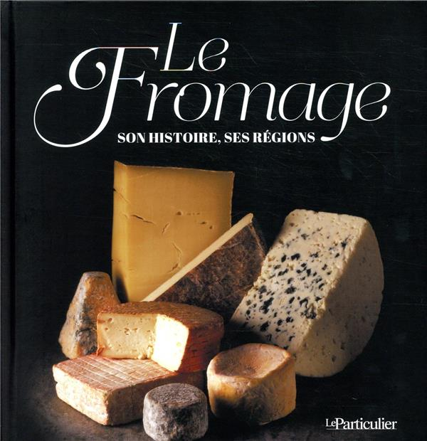 LE FROMAGE, SON HISTOIRE, SES REGIONS