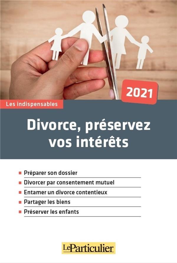 DIVORCE, PRESERVEZ VOS INTERETS LE PARTICULIER EDITI PARTICULIER