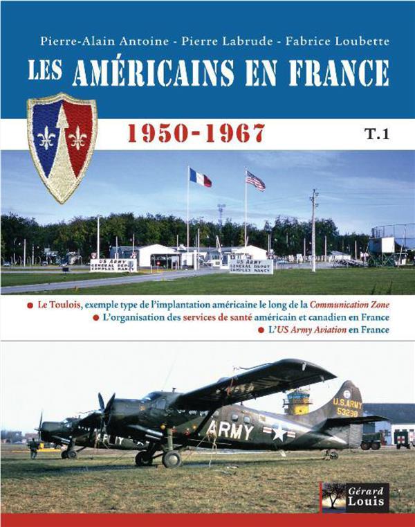 LES AMERICAINS EN FRANCE 1950-1967 LA COMMUNICATION ZONE LOUB ANTOINE.LABRUDE PLI