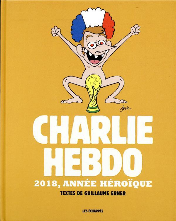 CHARLIE HEBDO - 2018, ANNEE HEROIQUE  ECHAPPES
