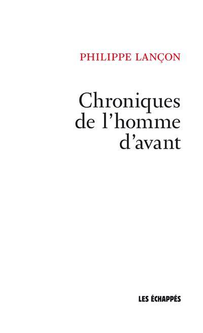 CHRONIQUES DE L'HOMME D'AVANT LANCON PHILIPPE ECHAPPES
