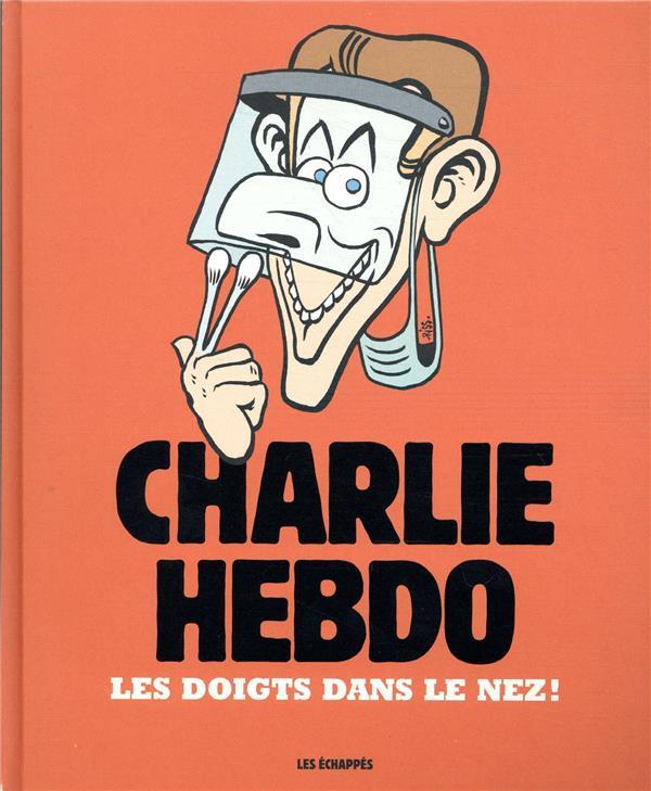CHARLIE HEBDO  -  CHARLIE HEBDO  -  LES DOIGTS DANS LE NEZ ! COLLECTIF ECHAPPES