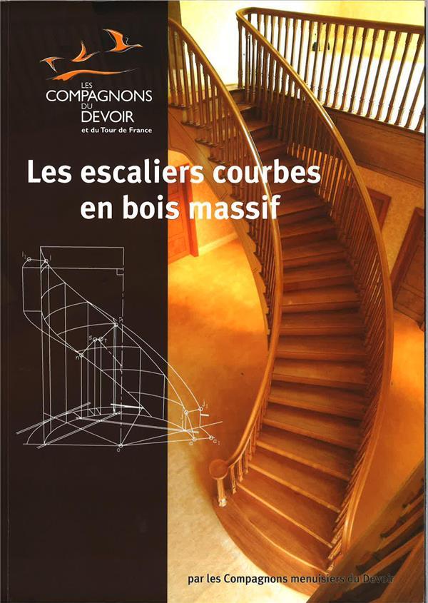 Les escaliers courbes en bois massif COMPAGNONS MENUISIERS DU DEVOI Libr. du Compagnonnage