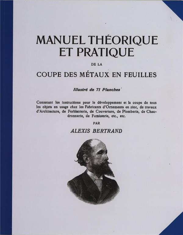 Manuel théorique et pratique de la coupe des métaux en feuilles Vol.1 BERTRAND, ALEXIS Libr. du Compagnonnage