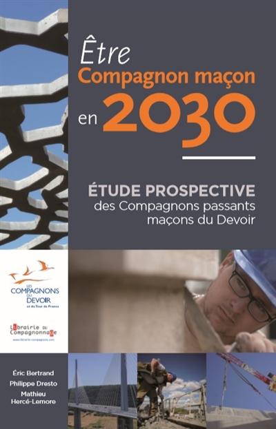 Etre Compagnon Macon En 2030 Etude Prospective Des Compagnons Passants Macons Du Devoir