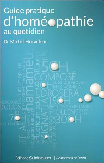 GUIDE PRATIQUE D'HOMEOPATHIE AU QUOTIDIEN HORVILLEUR DR MICHEL QUINTESSENCE