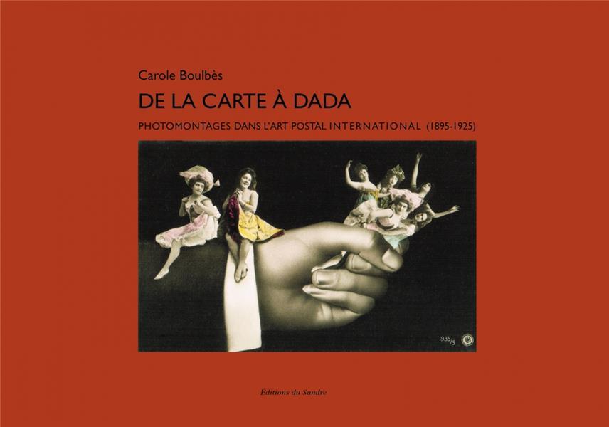 DE LA CARTE A DADA  -  PHOTOMONTAGES DANS L ART POSTAL INTERNATIONAL (1895-1925)