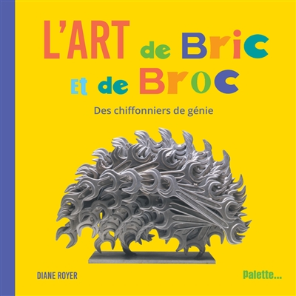 L'ART DE BRIC ET DE BROC  -  DES CHIFFONNIERS DE GENIE