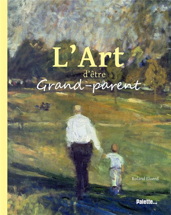 L'ART D'ETRE GRAND-PERE ET GRAND-MERE COLLECTIF PALETTE