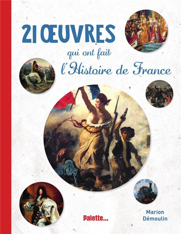 20 OEUVRES QUI ONT FAIT L'HISTOIRE DE FRANCE DEMOULIN, MARION PALETTE
