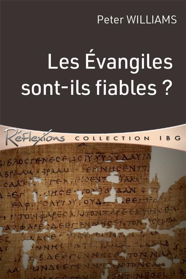 LES EVANGILES SONT-ILS FIABLES ? QUELLES SONT LES PREUVES DE LA FIABILITE DES EVANGILES ?