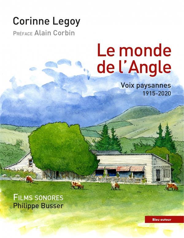 LE MONDE DE L'ANGLE  -  QUATRE GENERATIONS DE PAYSANS TEMOIGNENT (1915-2019) LEGOY, CORINNE BLEU AUTOUR