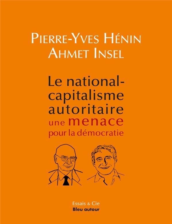LE NATIONAL-CAPITALISME AUTORITAIRE : UNE MENACE POUR LA DEMOCRATIE INSEL/HENIN BLEU AUTOUR