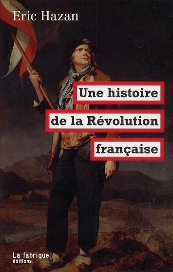 HAZAN, ERIC - UNE HISTOIRE DE LA REVOLUTION FRANCAISE