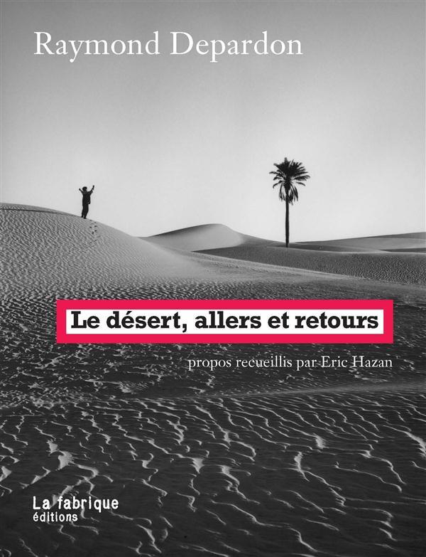 LE DESERT, ALLERS ET RETOURS - PROPOS RECUEILLIS PAR ERIC HAZAN