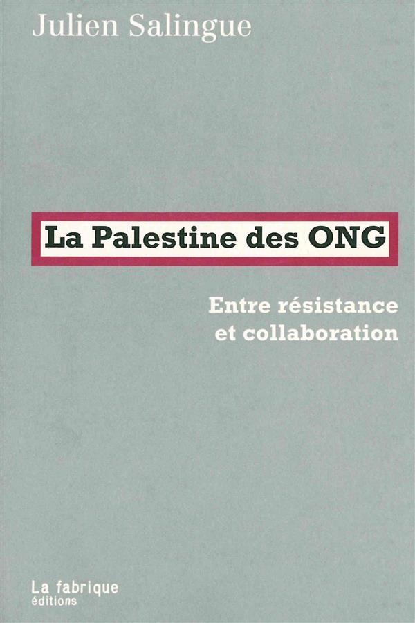 LA PALESTINE DES ONG - ENTRE RESISTANCE ET COLLABORATION