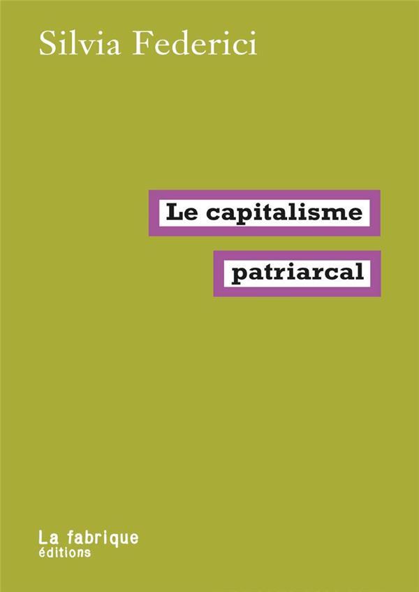 LE CAPITALISME PATRIARCAL FEDERICI SILVIA FABRIQUE