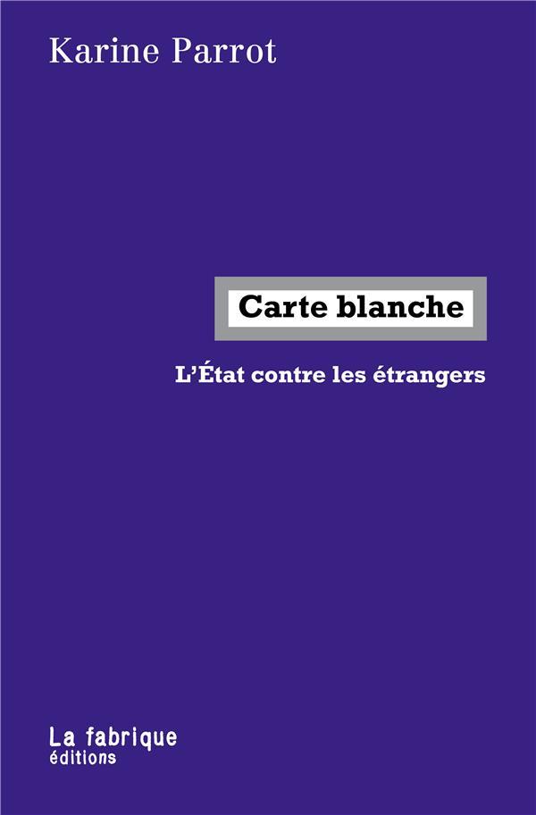 CARTE BLANCHE  -  L'ETAT CONTRE LES ETRANGERS