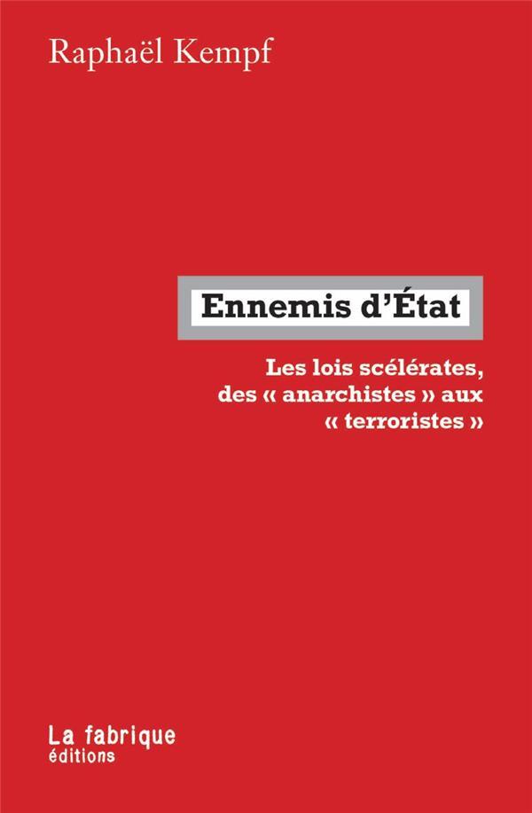 ENNEMIS D'ETAT  -  LES LOIS SCELERATES,  DES  ANARCHISTES  AUX  TERRORISTES KEMPF RAPHAEL FABRIQUE