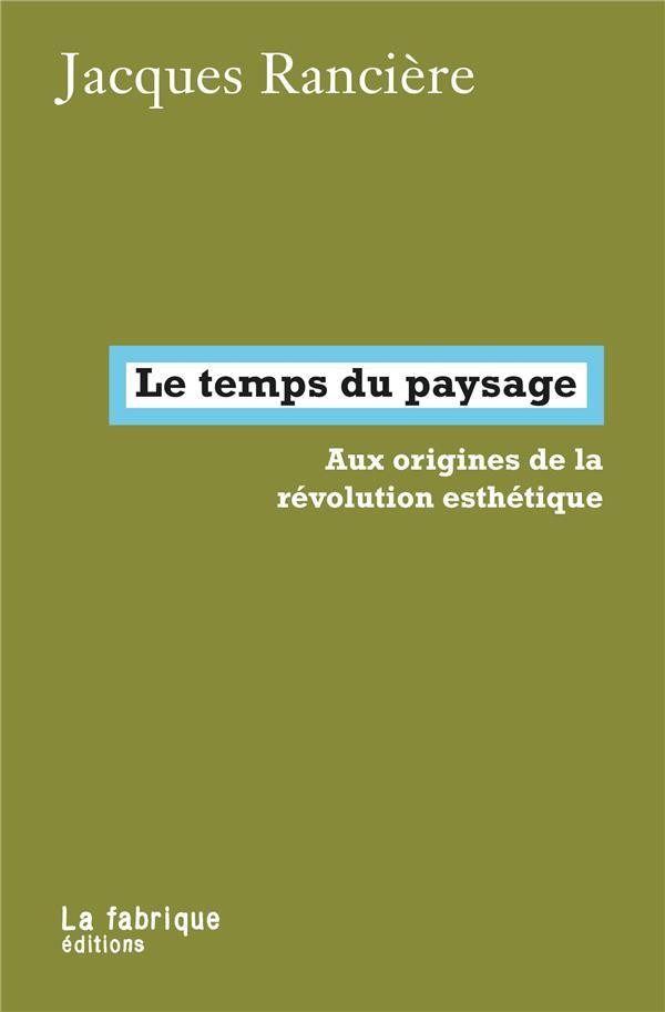LE TEMPS DU PAYSAGE     AUX ORIGINES DE LA REVOLUTION ESTHETIQUE