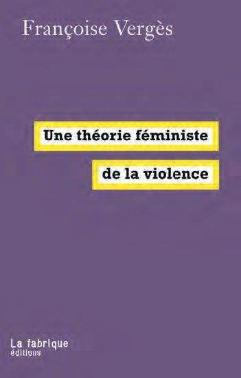 UNE THEORIE FEMINISTE DE LA VIOLENCE VERGES FRANCOISE FABRIQUE