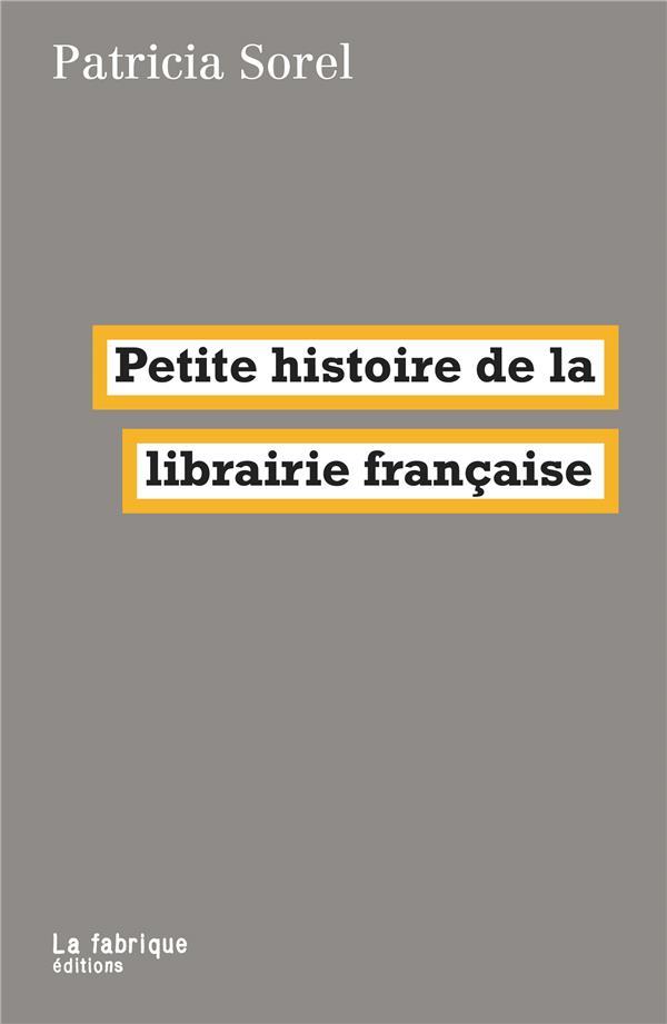 PETITE HISTOIRE DE LA LIBRAIRIE FRANCAISE SOREL PATRICIA FABRIQUE