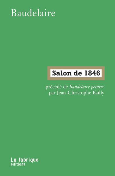 SALON DE 1846 - PRECEDE DE BAU BAUDELAIRE/BAILLY FABRIQUE