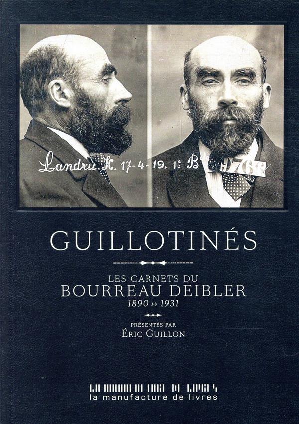 GUILLOTINES  -  LES CARNETS DU BOURREAU DEIBLER (1885-1939)