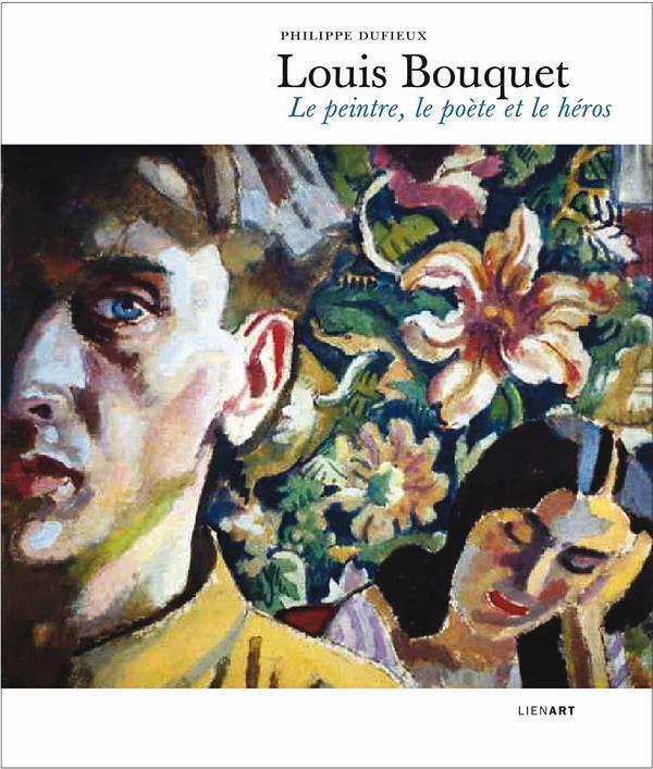 LOUIS BOUQUET  -  LE PEINTRE, LE POETE ET LE HEROS DUFIEUX PHILIPPE LIENART