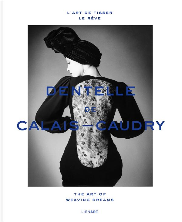 DENTELLE DE CALAIS-CAUDRY  -  L'ART DE TISSER LE REVETHE ART OF WEAVING DREAMS
