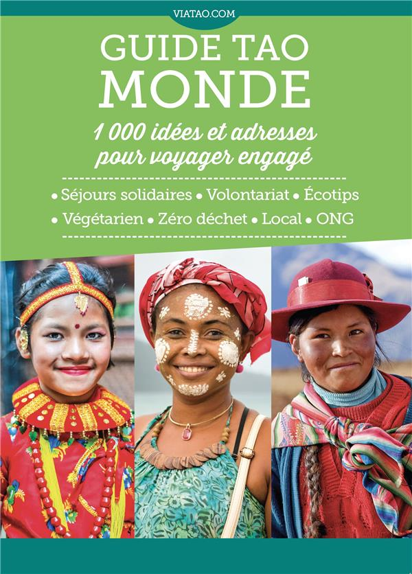 GUIDE TAO MONDE 1000 IDEES ET ADRESSES POUR VOYAGER ENGAGE