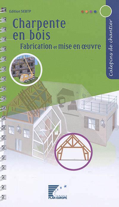 Charpentes En Bois - Fabrication Et Mise En Oeuvre