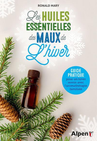 LES HUILES ESSENTIELLES DES MAUX DE L'HIVER  MARY, RONALD ALPEN
