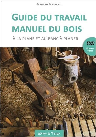 Guide Du Travail Manuel Du Bois A La Plane Et Au Banc A Planer - Livre + Dvd