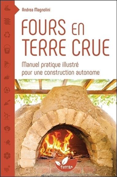FOURS EN TERRE CRUE - MANUEL PRATIQUE ILLUSTRE POUR UNE CONSTRUCTION AUTONOME MAGNOLINI ANDREA Ed. du Terran