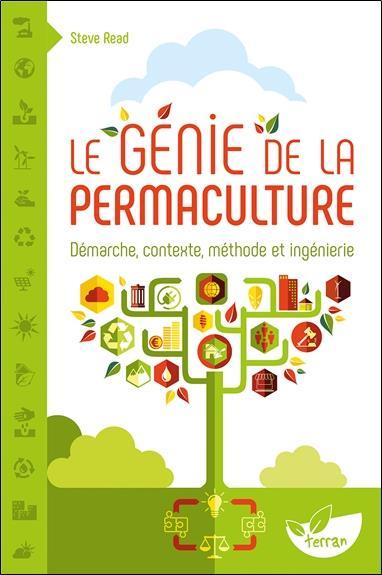 LE GENIE DE LA PERMACULTURE - DEMARCHE, CONTEXTE, METHODE ET INGENIERIE READ, STEVE DE TERRAN