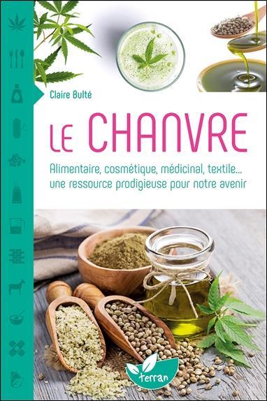 LE CHANVRE  -  ALIMENTAIRE, COSMETIQUE, MEDICINAL, TEXTILE... UNE RESSOURCE PRODIGIEUSE POUR NOTRE AVENIR