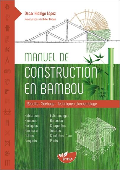 Manuel De Construction En Bambou - Recolte - Sechage - Techniques D'assemblage HIDALGO LOPEZ OSCAR DE TERRAN