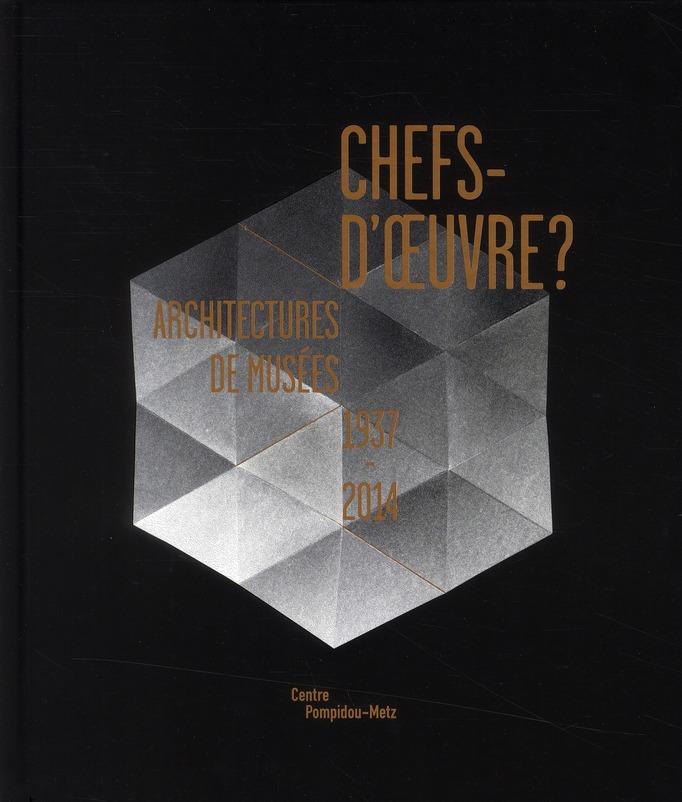 CHEFS D'OEUVRE ? ARCHITECTURES DE MUSEES, 1937-2014