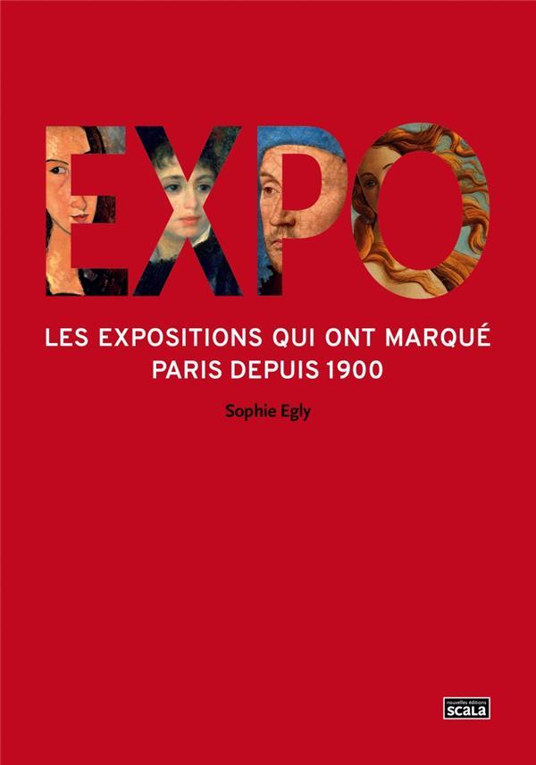 EXPO  LES EXPOSITIONS QUI ONT MARQUE PARIS DEPUIS 1900