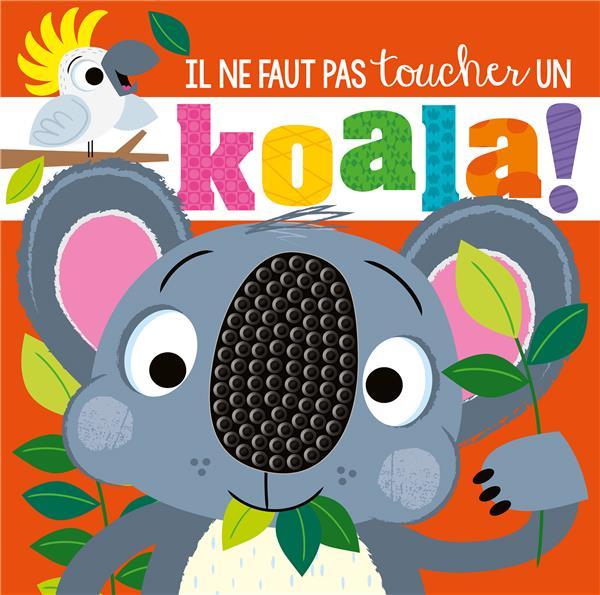 IL NE FAUT PAS TOUCHER  -  UN KOALA !