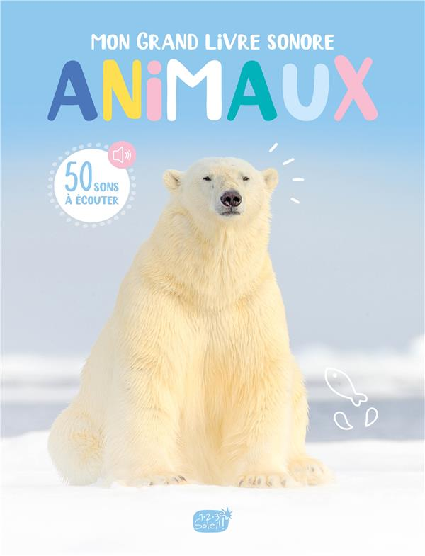 MON GRAND LIVRE SONORE  -  ANIMAUX IDEES BOOK CREATIONS 1 2 3 SOLEIL