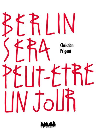 BERLIN SERA PEUT-ETRE UN JOUR