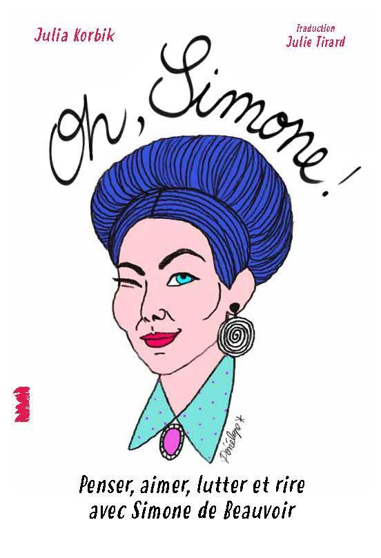 OH, SIMONE ! PENSER, AIMER, LUTTER AVEC SIMONE DE BEAUVOIR