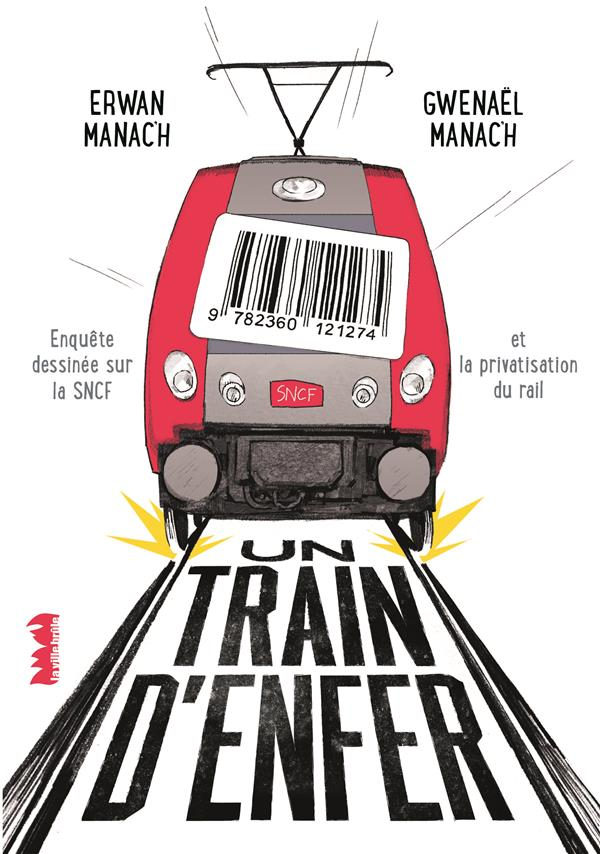 UN TRAIN D'ENFER  -  ENQUETE DESSINEE SUR LA SNCF ET LA PRIVATISATION DU RAIL