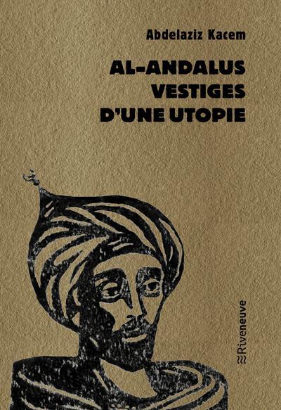 AL-ANDALUS, VESTIGES D'UNE UTOPIE Beytout Olivier Riveneuve
