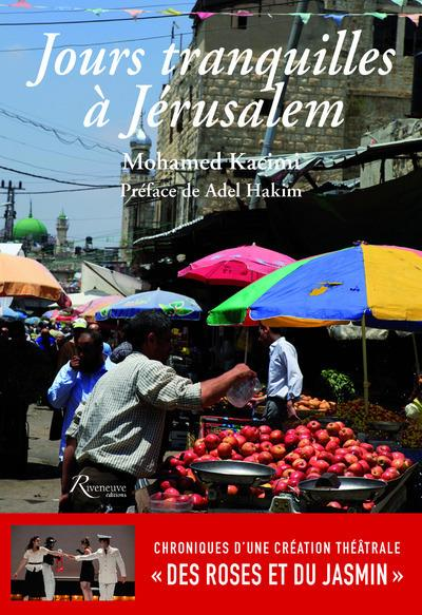 JOURS TRANQUILLES A JERUSALEM - CHRONIQUES D'UNE CREATION THEATRALE