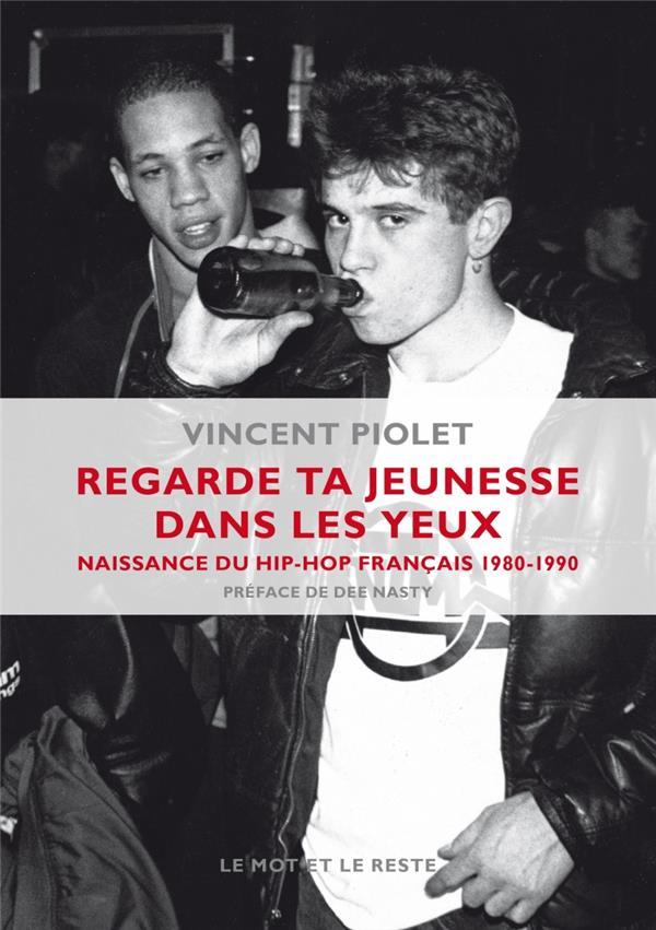 REGARDE TA JEUNESSE DANS LES YEUX  -  NAISSANCE DU HIP-HIP FRANCAIS 1980-1990 PIOLET VINCENT Mot et le reste