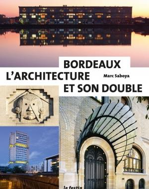 BORDEAUX  -  L'ARCHITECTURE ET SON DOUBLE