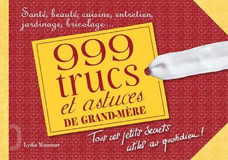 1001 TRUCS ET ASTUCES DE GRAND-MERE. TOUS CES PETITS SECRETS UTILES AU QUOTIDIEN